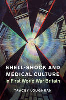 Loughran, Tracey - Shell-Shock and Medical Culture in First World War Britain (Studies in the Social and Cultural History of Modern Warfare) - 9781107128903 - V9781107128903