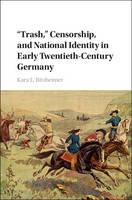 Ritzheimer, Kara L. - 'Trash,' Censorship, and National Identity in Early Twentieth-Century Germany - 9781107132047 - V9781107132047