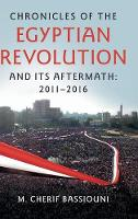 Bassiouni, M. Cherif - Chronicles of the Egyptian Revolution and its Aftermath: 2011-2016 - 9781107133433 - V9781107133433