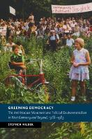 Milder, Stephen - Greening Democracy: The Anti-Nuclear Movement and Political Environmentalism in West Germany and Beyond, 1968-1983 (New Studies in European History) - 9781107135109 - V9781107135109