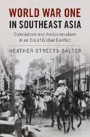 Streets-Salter, Heather - World War One in Southeast Asia: Colonialism and Anticolonialism in an Era of Global Conflict - 9781107135192 - V9781107135192