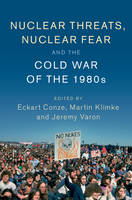 - Nuclear Threats, Nuclear Fear and the Cold War of the 1980s (Publications of the German Historical Institute) - 9781107136281 - V9781107136281