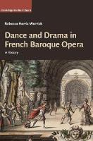 Harris-Warrick, Rebecca - Dance and Drama in French Baroque Opera: A History (Cambridge Studies in Opera) - 9781107137899 - V9781107137899