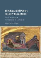 Gador-Whyte, Sarah - Theology and Poetry in Early Byzantium: The Kontakia of Romanos the Melodist - 9781107140134 - V9781107140134