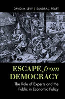 Levy, David M., Peart, Sandra J. - Escape from Democracy: The Role of Experts and the Public in Economic Policy - 9781107142398 - V9781107142398