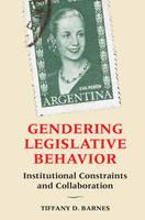Barnes, Tiffany D. - Gendering Legislative Behavior: Institutional Constraints and Collaboration - 9781107143197 - V9781107143197