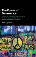 Lupovici, Amir - The Power of Deterrence: Emotions, Identity and American and Israeli Wars of Resolve - 9781107143395 - V9781107143395