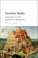 Leow, Rachel - Taming Babel: Language in the Making of Malaysia - 9781107148536 - V9781107148536