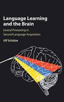 Ulf Schuetze - Language Learning and the Brain: Lexical Processing in Second Language Acquisition - 9781107158450 - V9781107158450