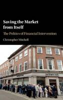 Mitchell, Christopher - Saving the Market from Itself: The Politics of Financial Intervention - 9781107159235 - V9781107159235
