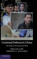 Liu, Sida, Halliday, Terence C. - Criminal Defense in China: The Politics of Lawyers at Work (Cambridge Studies in Law and Society) - 9781107162419 - V9781107162419