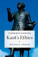 Cholbi, Michael - Understanding Kant's Ethics - 9781107163461 - V9781107163461