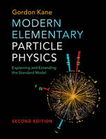 Kane, Gordon - Modern Elementary Particle Physics: Explaining and Extending the Standard Model - 9781107165083 - V9781107165083