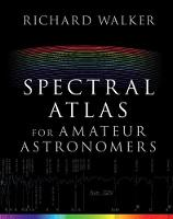 Walker, Richard - Spectral Atlas for Amateur Astronomers: A Guide to the Spectra of Astronomical Objects and Terrestrial Light Sources - 9781107165908 - V9781107165908