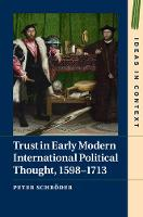 Schröder, Peter - Trust in Early Modern International Political Thought, 1598-1713 (Ideas in Context) - 9781107175464 - V9781107175464