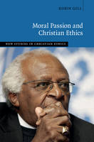 Gill, Robin - Moral Passion and Christian Ethics (New Studies in Christian Ethics) - 9781107176829 - V9781107176829