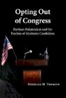 Thomsen, Danielle M. - Opting Out of Congress: Partisan Polarization and the Decline of Moderate Candidates - 9781107183674 - V9781107183674