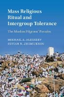 Alexseev, Mikhail A., Zhemukhov, Sufian N. - Mass Religious Ritual and Intergroup Tolerance: The Muslim Pilgrims' Paradox (Cambridge Studies in Social Theory, Religion and Politics) - 9781107191853 - V9781107191853