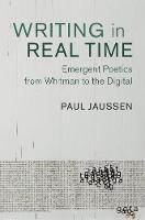 Jaussen, Paul - Writing in Real Time: Emergent Poetics from Whitman to the Digital (Cambridge Studies in American Literature and Culture) - 9781107195318 - V9781107195318