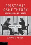 Perea, Andrés - Epistemic Game Theory: Reasoning and Choice - 9781107401396 - V9781107401396