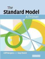 Burgess, Cliff, Moore, Guy - The Standard Model: A Primer - 9781107404267 - V9781107404267