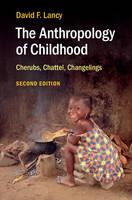 Lancy, David F. - The Anthropology of Childhood: Cherubs, Chattel, Changelings - 9781107420984 - V9781107420984
