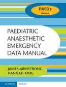 Armstrong, James, King, Hannah - Paediatric Anaesthetic Emergency Data Manual - 9781107429338 - V9781107429338