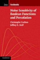Garban, Christophe, Steif, Jeffrey E. - Noise Sensitivity of Boolean Functions and Percolation (Institute of Mathematical Statistics Textbooks) - 9781107432550 - V9781107432550