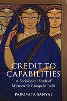 Sanyal, Paromita - Credit to Capabilities: A Sociological Study of Microcredit Groups in India - 9781107434479 - V9781107434479