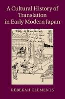 Clements, Rebekah - A Cultural History of Translation in Early Modern Japan - 9781107439160 - V9781107439160