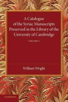 Wright, William - A Catalogue of the Syriac Manuscripts Preserved in the Library of the University of Cambridge: Volume 1 - 9781107440715 - V9781107440715