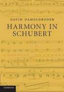 Damschroder, David - Harmony in Schubert - 9781107442580 - V9781107442580