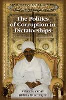 Yadav, Vineeta; Mukherjee, Bumba - The Politics of Corruption in Dictatorships - 9781107443778 - V9781107443778