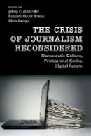 - The Crisis of Journalism Reconsidered: Democratic Culture, Professional Codes, Digital Future - 9781107448513 - V9781107448513