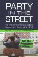 Heaney, Michael T., Rojas, Fabio - Party in the Street: The Antiwar Movement and the Democratic Party after 9/11 (Cambridge Studies in Contentious Politics) - 9781107448803 - V9781107448803