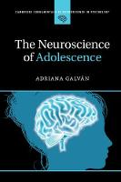 Galván, Adriana - The Neuroscience of Adolescence (Cambridge Fundamentals of Neuroscience in Psychology) - 9781107461857 - V9781107461857