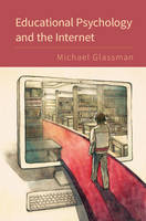 Glassman, Michael - Educational Psychology and the Internet - 9781107479302 - V9781107479302