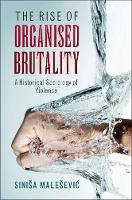 Malešević, Siniša - The Rise of Organised Brutality: A Historical Sociology of Violence - 9781107479494 - V9781107479494