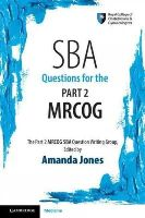 Jones, Amanda - SBA Questions for the Part 2 MRCOG - 9781107479609 - V9781107479609
