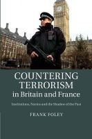 Foley, Dr Frank - Countering Terrorism in Britain and France: Institutions, Norms and the Shadow of the Past - 9781107484153 - V9781107484153