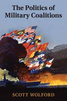 Wolford, Scott - The Politics of Military Coalitions - 9781107496705 - V9781107496705