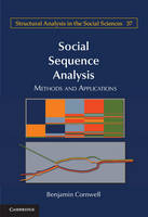 Cornwell, Benjamin - Social Sequence Analysis: Methods and Applications (Structural Analysis in the Social Sciences) - 9781107500549 - V9781107500549