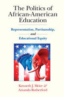 Meier, Kenneth J., Rutherford, Amanda - The Politics of African-American Education: Representation, Partisanship, and Educational Equity - 9781107512535 - V9781107512535