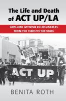 Roth, Benita - The Life and Death of ACT UP/LA: Anti-AIDS Activism in Los Angeles from the 1980s to the 2000s - 9781107514171 - V9781107514171