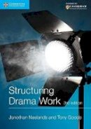 Neelands, Jonothan, Goode, Tony - Structuring Drama Work: 100 Key Conventions for Theatre and Drama (Cambridge International Examinations) - 9781107530164 - V9781107530164