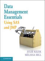 Kezik, Julie, Hill, Melissa - Data Management Essentials Using SAS and JMP - 9781107535039 - V9781107535039