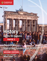 Todd, Allan - History for the IB Diploma Paper 2: The Cold War: Superpower Tensions and Rivalries - 9781107556324 - V9781107556324