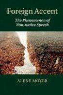 Moyer, Alene - Foreign Accent: The Phenomenon of Non-native Speech - 9781107558601 - V9781107558601