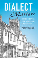 Trudgill, Peter - Dialect Matters: Respecting Vernacular Language - 9781107571457 - V9781107571457