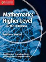 Fannon, Paul, Kadelburg, Vesna, Woolley, Ben, Ward, Stephen - Mathematics for the IB Diploma Higher Level Solutions Manual (Maths for the IB Diploma) - 9781107579378 - V9781107579378